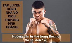 Hướng dẫn tư thế trong Boxing và hai đòn 1 – 2 | Tập luyện Boxing tại nhà cùng NVD Trương Đình Hoàng