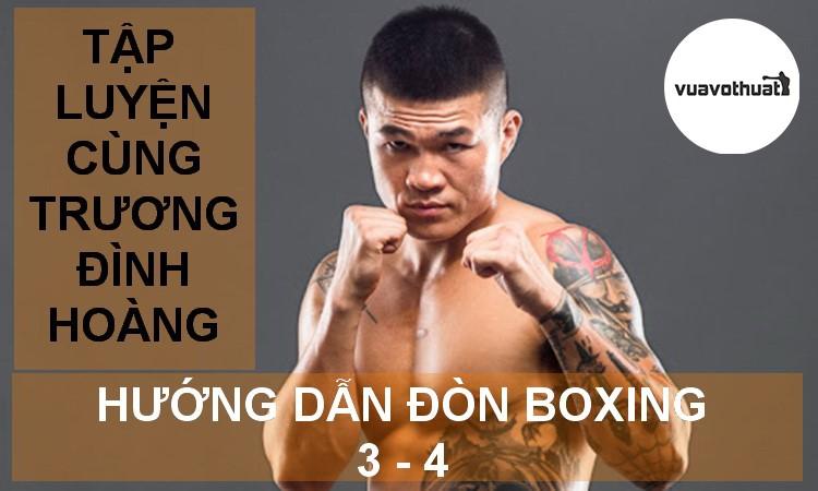 Hướng dẫn tập Boxing cùng Trương Đình Hoàng   Đòn Số 3 – 4   Tự tập cơ bản tại nhà