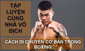 Hướng dẫn các bước di chuyển cơ bản trong boxing | Tập luyện cùng Champ Trương Đình Hoàng